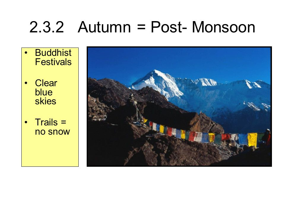 2.3.2 Autumn = Post- Monsoon Buddhist Festivals Clear blue skies Trails = no snow