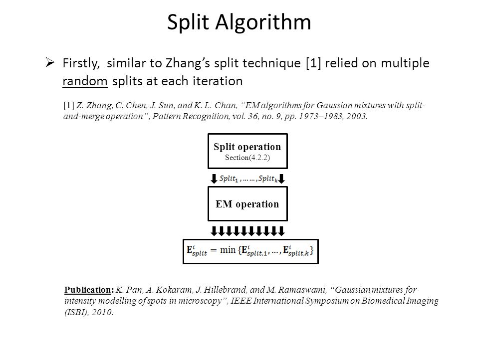 "[1] Z. Zhang, C. Chen, J. Sun, and K. L. Chan, ""EM algorithms for Gaussian mixtures with split- and-merge operation"", Pattern Recognition, vol. 36, no"