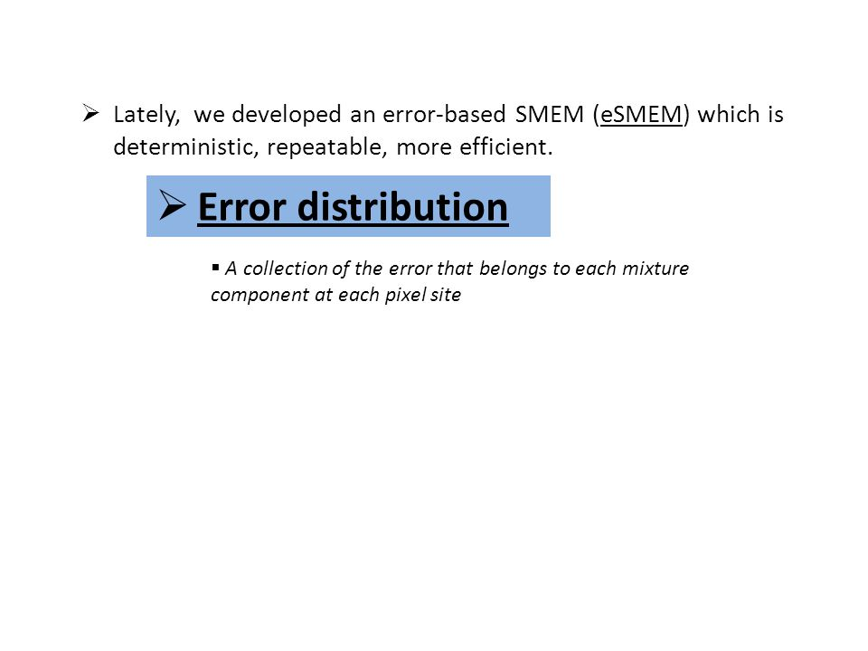  Error distribution  Lately, we developed an error-based SMEM (eSMEM) which is deterministic, repeatable, more efficient.  A collection of the erro
