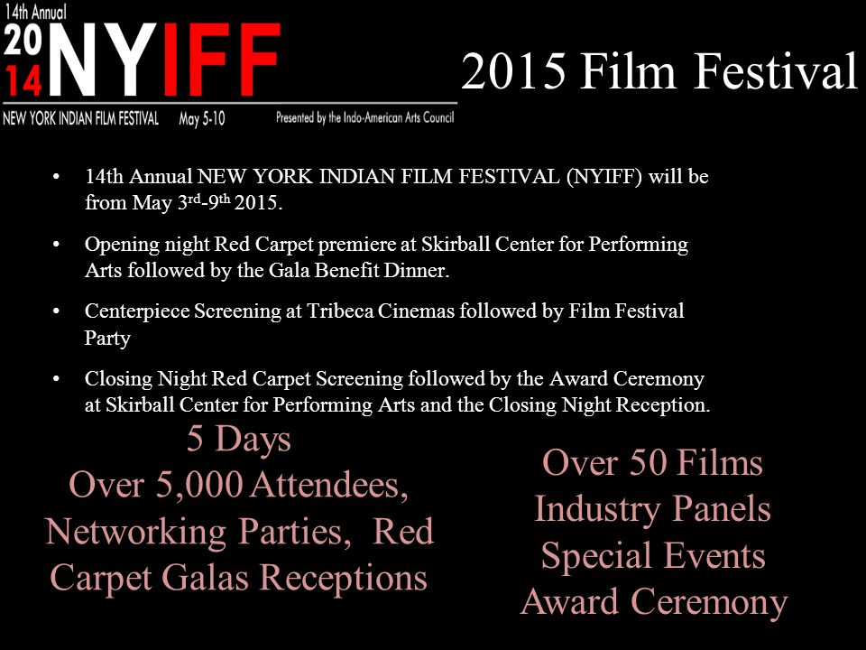 INDO- AMERICAN ARTS COUNCIL WWW.IAAC.US 2015 Film Festival 14th Annual NEW YORK INDIAN FILM FESTIVAL (NYIFF) will be from May 3 rd -9 th 2015.