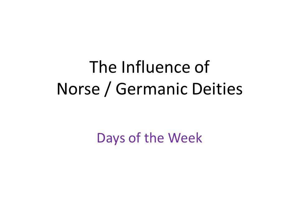 The Influence of Norse / Germanic Deities Days of the Week