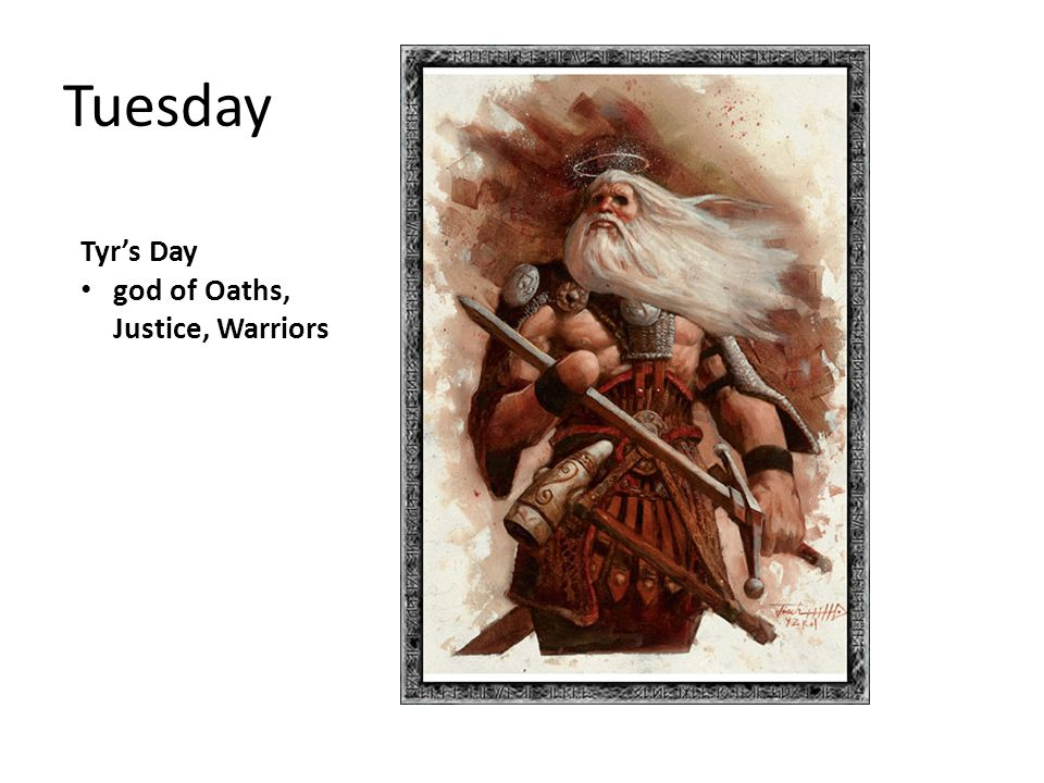 Tuesday Tyr's Day god of Oaths, Justice, Warriors
