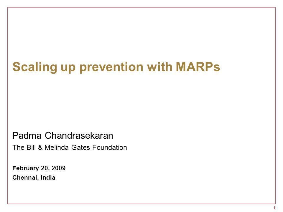 11 Scaling up prevention with MARPs Padma Chandrasekaran The Bill & Melinda Gates Foundation February 20, 2009 Chennai, India