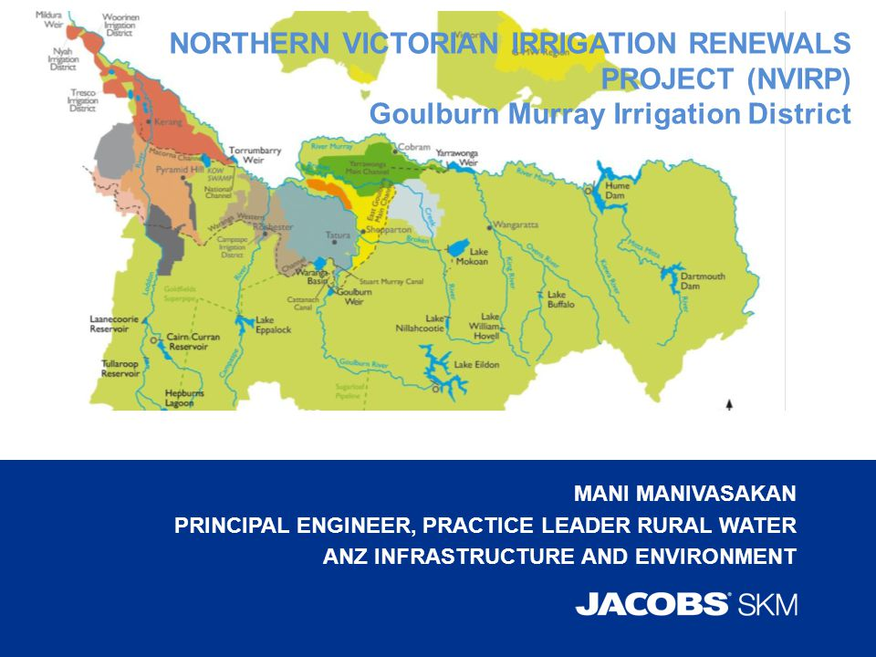 MANI MANIVASAKAN PRINCIPAL ENGINEER, PRACTICE LEADER RURAL WATER ANZ INFRASTRUCTURE AND ENVIRONMENT NORTHERN VICTORIAN IRRIGATION RENEWALS PROJECT (NV