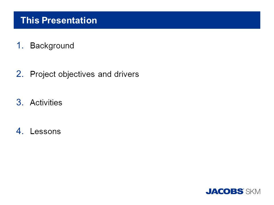 This Presentation 1. Background 2. Project objectives and drivers 3. Activities 4. Lessons