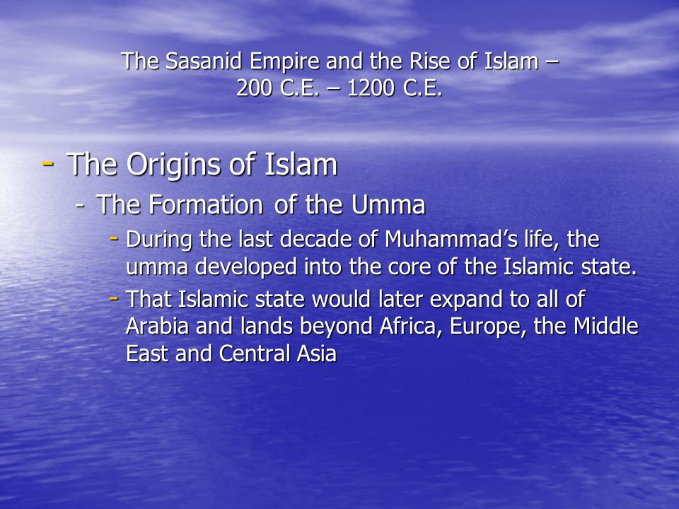 The Sasanid Empire and the Rise of Islam – 200 C.E.