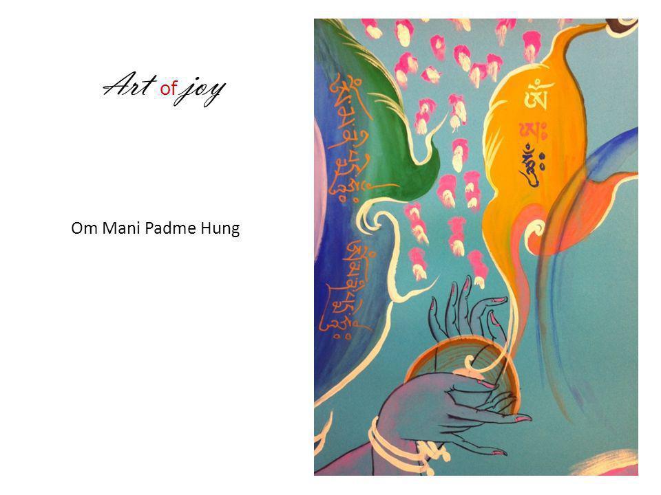 A rt of joy Om Mani Padme Hung
