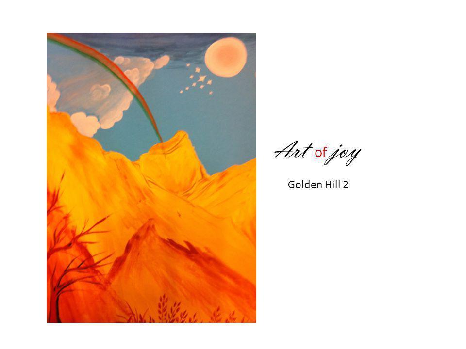 A rt of joy Golden Hill 2
