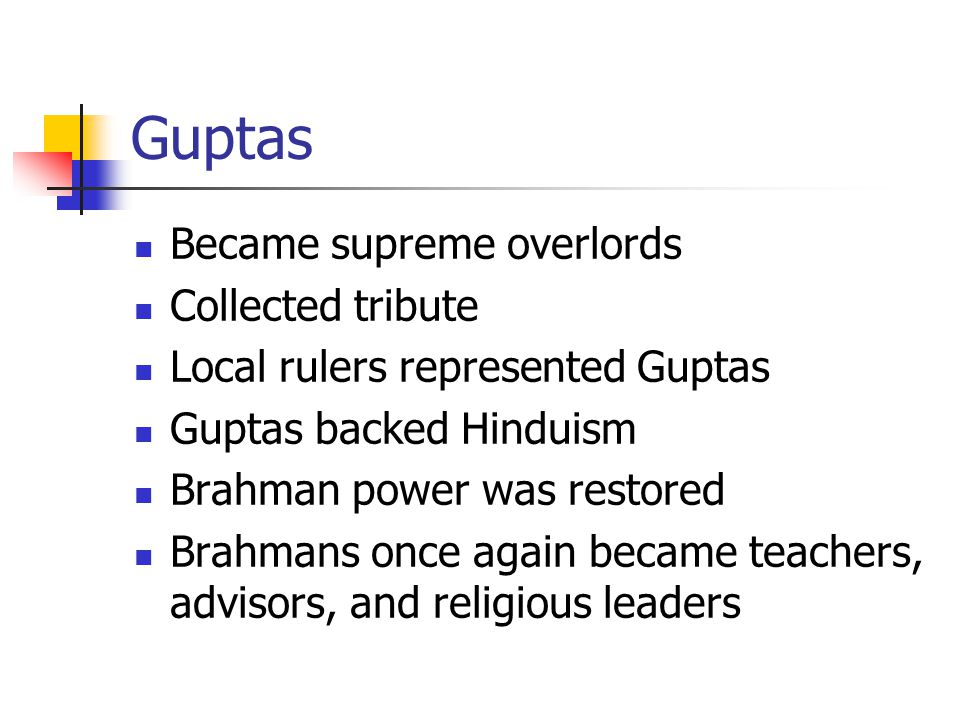 Guptas Became supreme overlords Collected tribute Local rulers represented Guptas Guptas backed Hinduism Brahman power was restored Brahmans once agai
