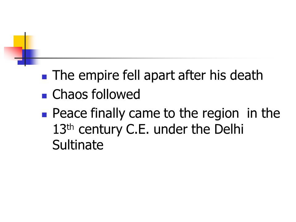 The empire fell apart after his death Chaos followed Peace finally came to the region in the 13 th century C.E.