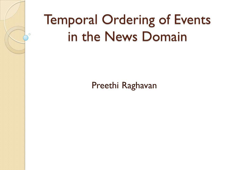 Temporal Ordering of Events in the News Domain Preethi Raghavan
