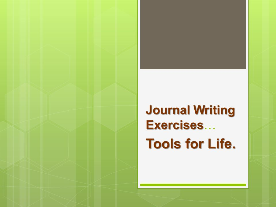 Journal Writing Exercises Journal Writing Exercises … Tools for Life.