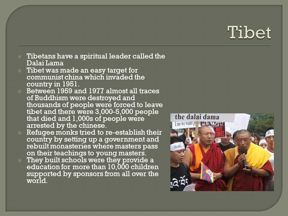  Tibetans have a spiritual leader called the Dalai Lama  Tibet was made an easy target for communist china which invaded the country in 1951.