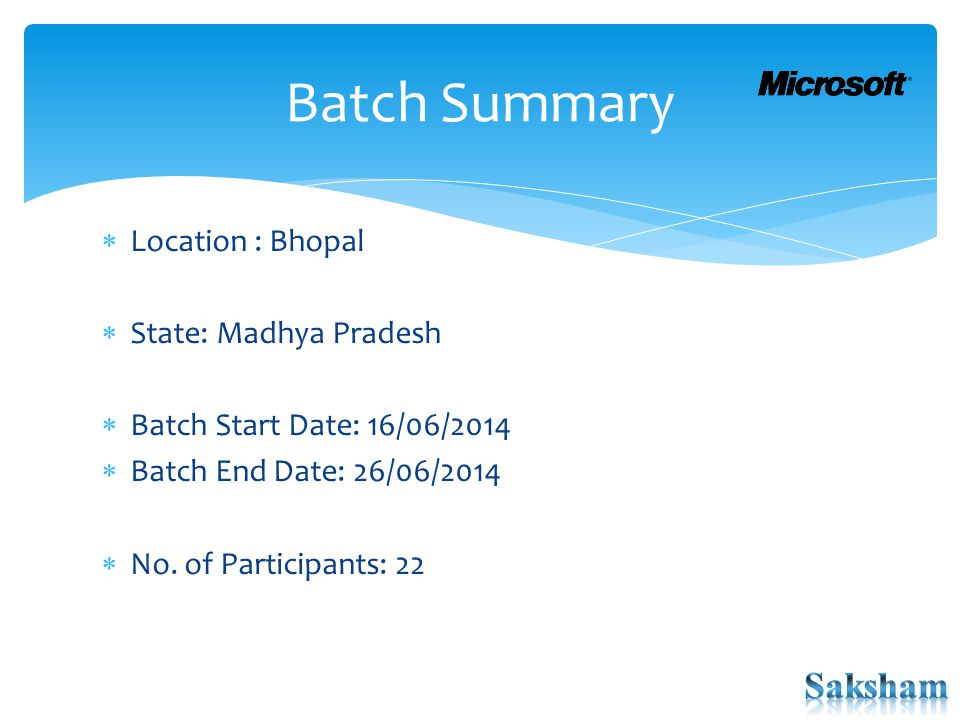  Location : Bhopal  State: Madhya Pradesh  Batch Start Date: 16/06/2014  Batch End Date: 26/06/2014  No.