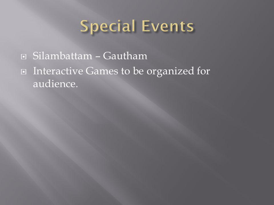  Silambattam – Gautham  Interactive Games to be organized for audience.
