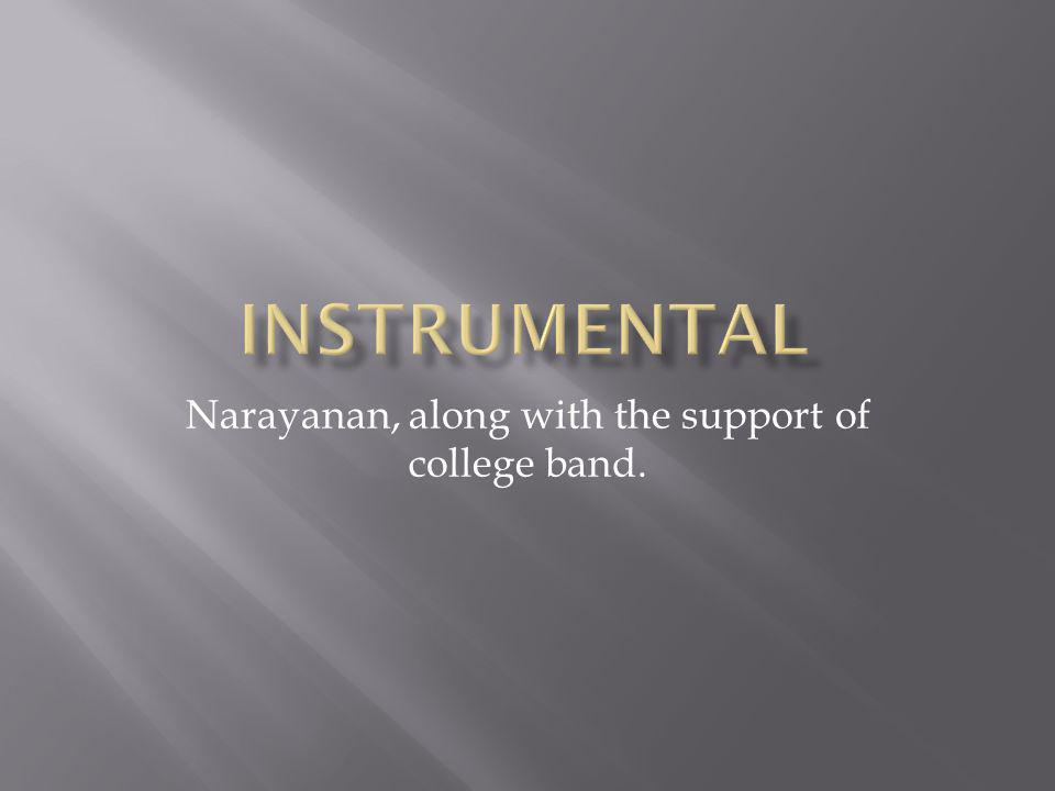 Narayanan, along with the support of college band.