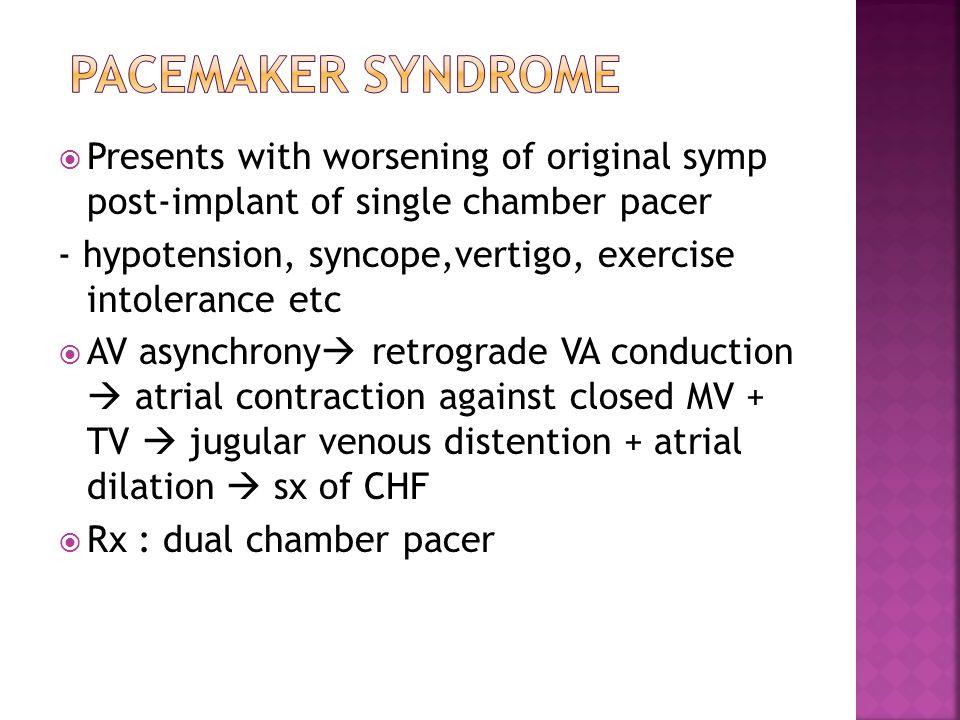  Presents with worsening of original symp post-implant of single chamber pacer - hypotension, syncope,vertigo, exercise intolerance etc  AV asynchro