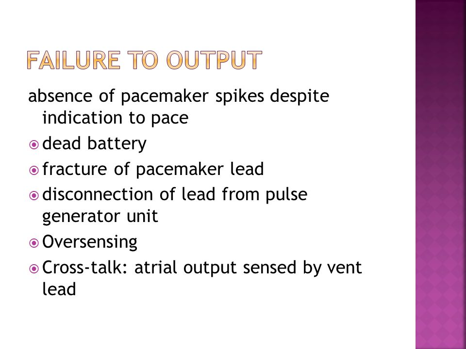 absence of pacemaker spikes despite indication to pace  dead battery  fracture of pacemaker lead  disconnection of lead from pulse generator unit 