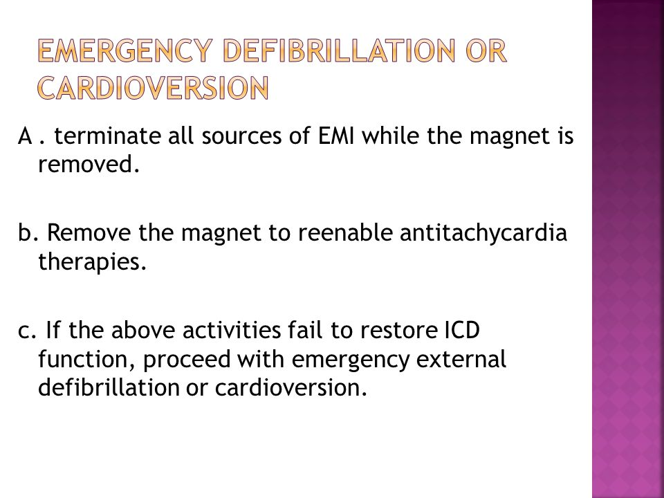 A. terminate all sources of EMI while the magnet is removed. b. Remove the magnet to reenable antitachycardia therapies. c. If the above activities fa