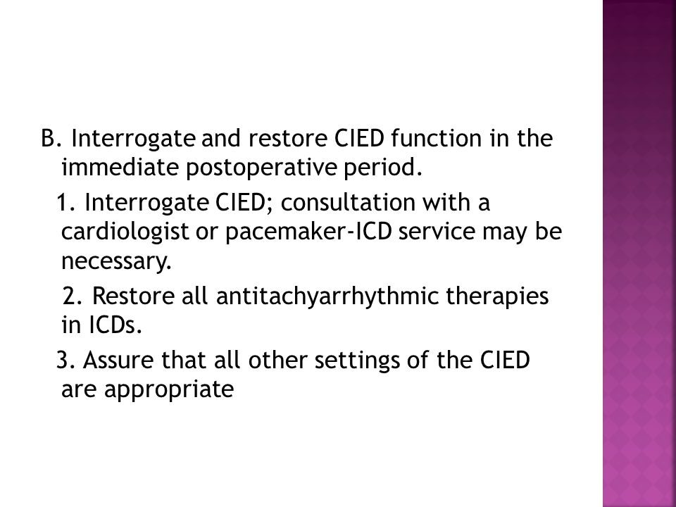 B. Interrogate and restore CIED function in the immediate postoperative period. 1. Interrogate CIED; consultation with a cardiologist or pacemaker-ICD