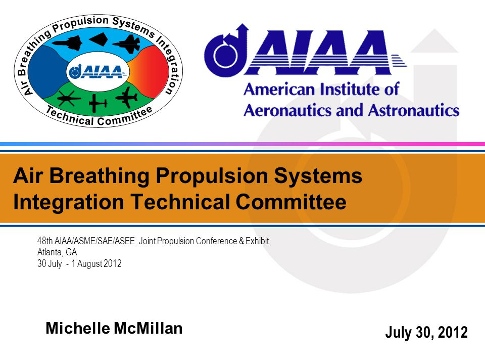 Air Breathing Propulsion Systems Integration Technical Committee 48th AIAA/ASME/SAE/ASEE Joint Propulsion Conference & Exhibit Atlanta, GA 30 July - 1