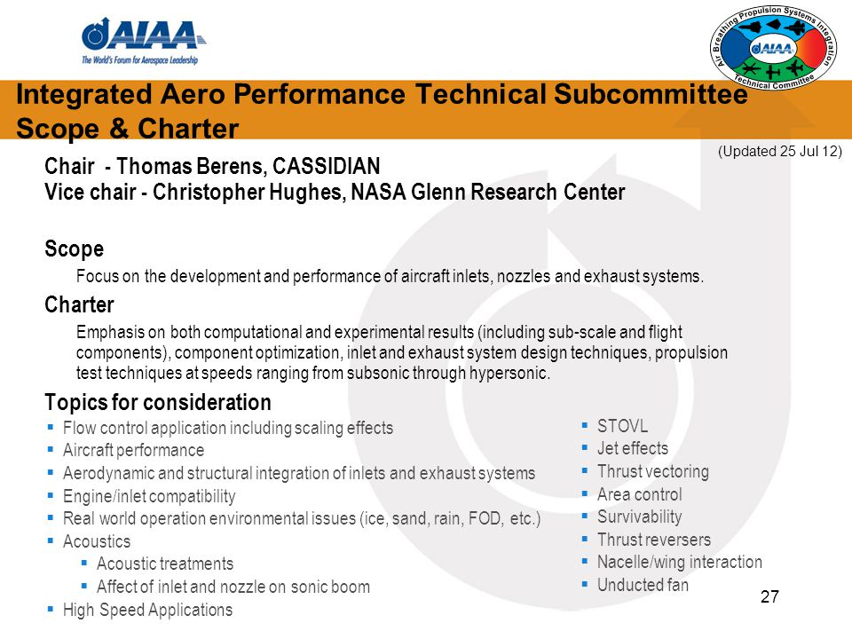 27 Chair - Thomas Berens, CASSIDIAN Vice chair - Christopher Hughes, NASA Glenn Research Center Scope Focus on the development and performance of airc