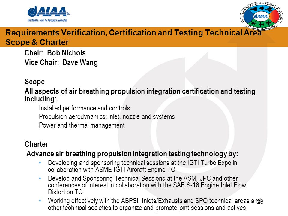 28 Requirements Verification, Certification and Testing Technical Area Scope & Charter Chair: Bob Nichols Vice Chair: Dave Wang Scope All aspects of a