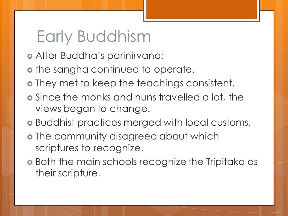 Early Buddhism  After Buddha's parinirvana:  the sangha continued to operate.