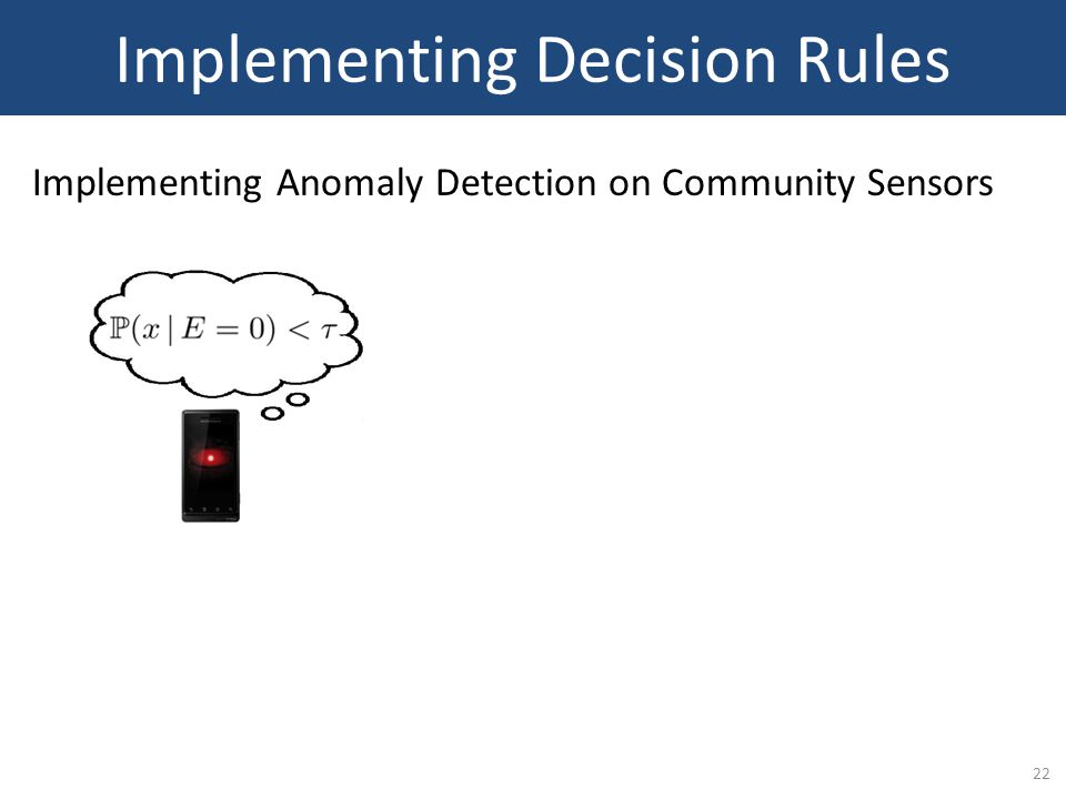 22 Implementing Decision Rules Implementing Anomaly Detection on Community Sensors