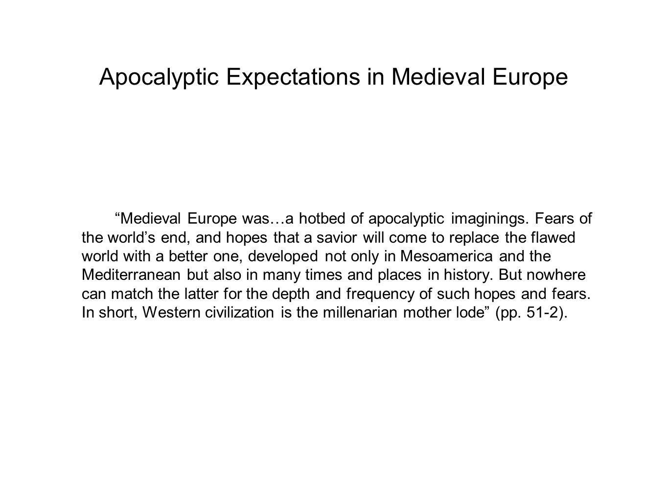 Apocalyptic Expectations in Medieval Europe Medieval Europe was…a hotbed of apocalyptic imaginings.
