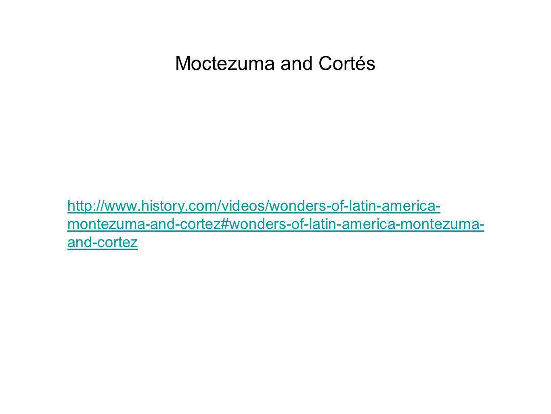 Moctezuma and Cortés http://www.history.com/videos/wonders-of-latin-america- montezuma-and-cortez#wonders-of-latin-america-montezuma- and-cortez
