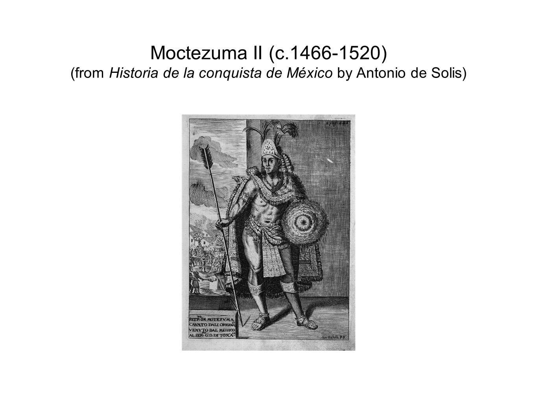 Moctezuma II (c.1466-1520) (from Historia de la conquista de México by Antonio de Solis)