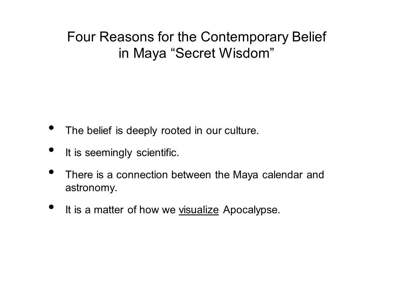 Four Reasons for the Contemporary Belief in Maya Secret Wisdom The belief is deeply rooted in our culture.