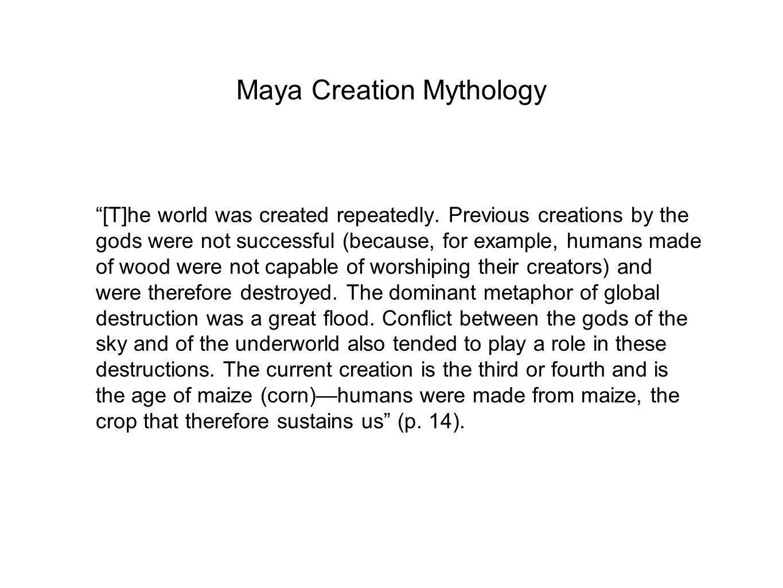 Maya Creation Mythology [T]he world was created repeatedly.
