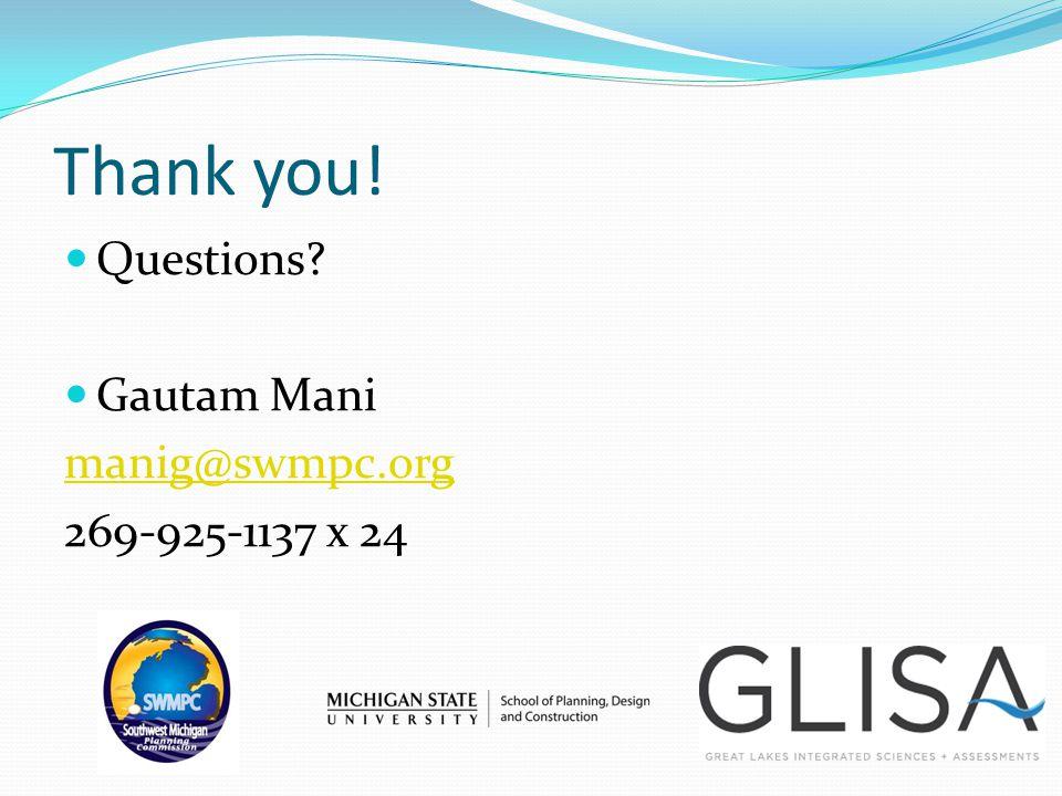 Thank you! Questions Gautam Mani manig@swmpc.org 269-925-1137 x 24