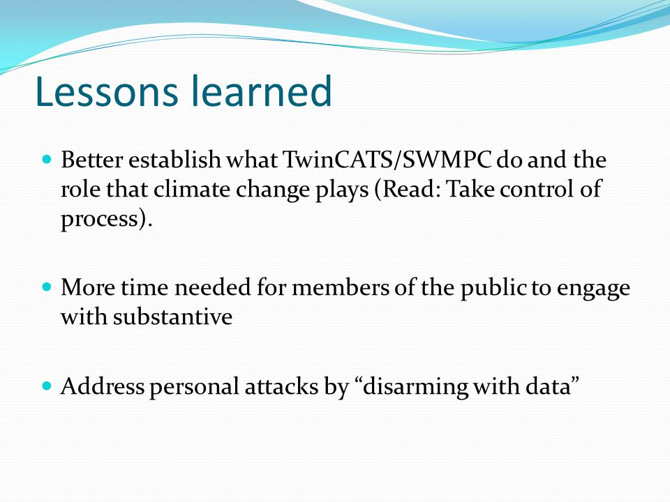 Lessons learned Better establish what TwinCATS/SWMPC do and the role that climate change plays (Read: Take control of process).