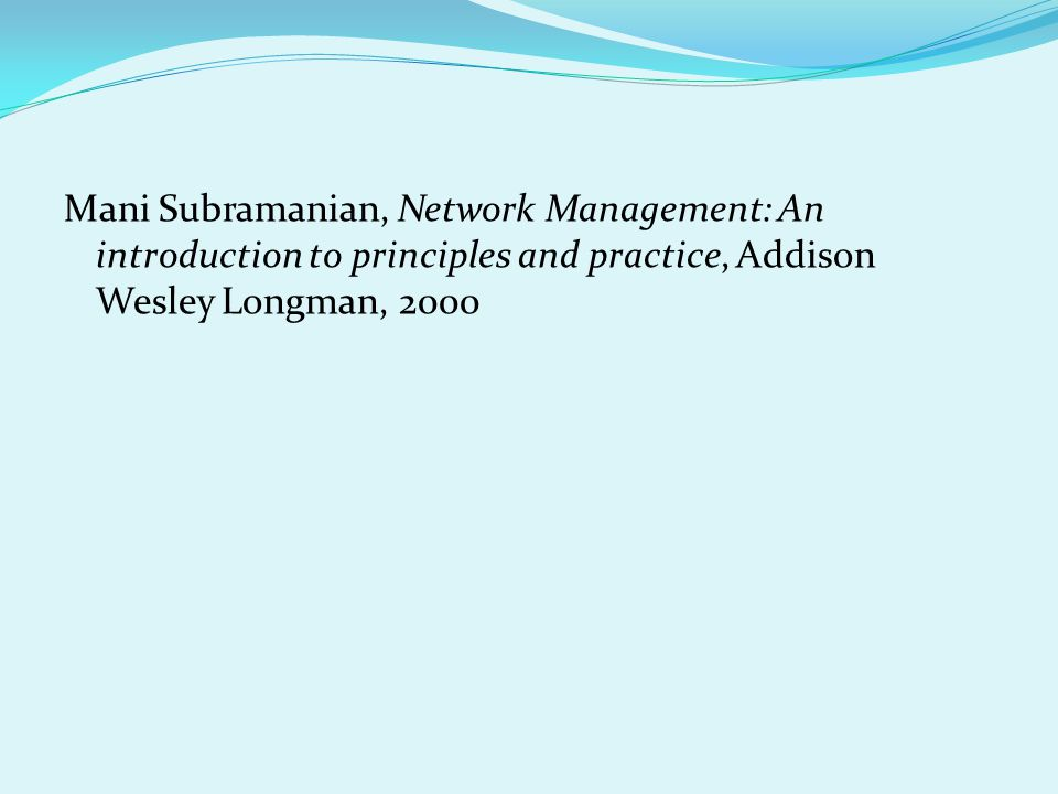 Mani Subramanian, Network Management: An introduction to principles and practice, Addison Wesley Longman, 2000