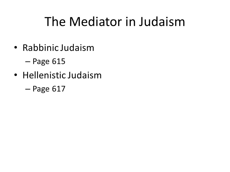 The Mediator in Judaism Rabbinic Judaism – Page 615 Hellenistic Judaism – Page 617