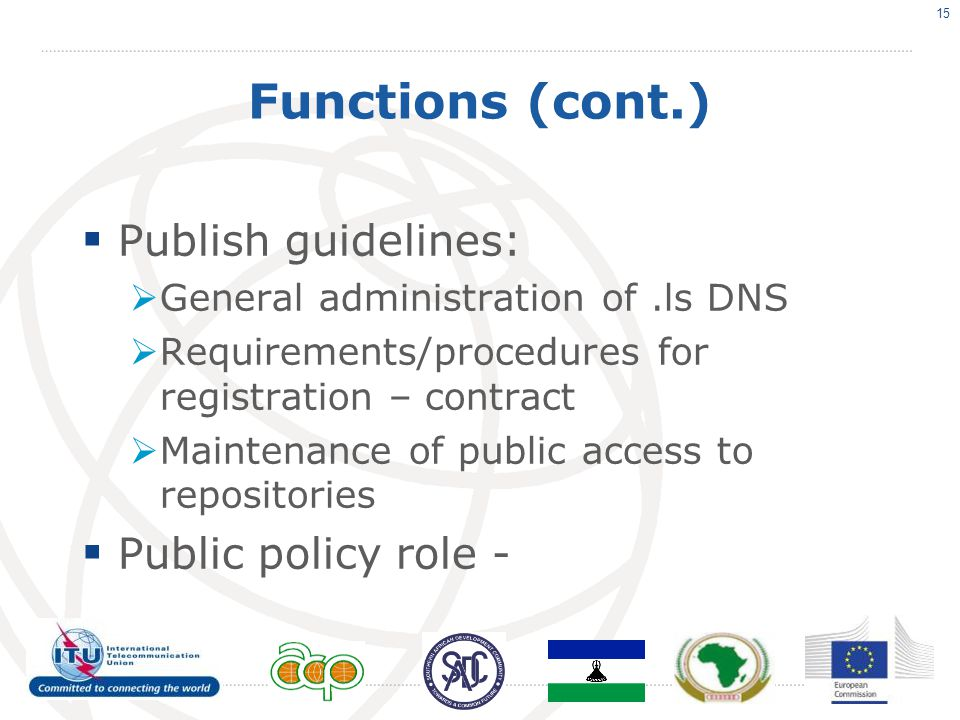 Functions (cont.)  Publish guidelines:  General administration of.ls DNS  Requirements/procedures for registration – contract  Maintenance of publ