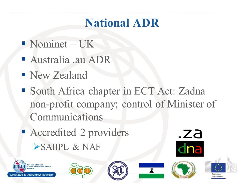 National ADR  Nominet – UK  Australia.au ADR  New Zealand  South Africa chapter in ECT Act: Zadna non-profit company; control of Minister of Commu