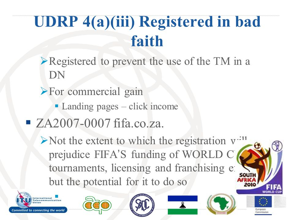 UDRP 4(a)(iii) Registered in bad faith  Registered to prevent the use of the TM in a DN  For commercial gain  Landing pages – click income  ZA2007