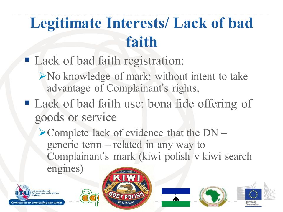 Legitimate Interests/ Lack of bad faith  Lack of bad faith registration:  No knowledge of mark; without intent to take advantage of Complainant's ri