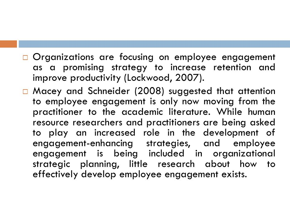  Organizations are focusing on employee engagement as a promising strategy to increase retention and improve productivity (Lockwood, 2007).