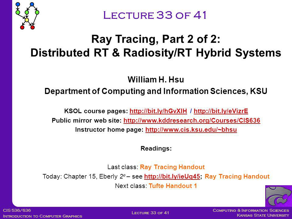 Computing & Information Sciences Kansas State University CIS 536/636 Introduction to Computer Graphics Lecture 33 of 41 William H.