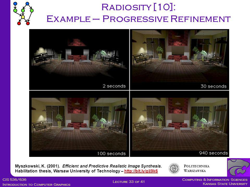 Computing & Information Sciences Kansas State University CIS 536/636 Introduction to Computer Graphics Lecture 33 of 41 Radiosity [10]: Example – Progressive Refinement Myszkowski, K.