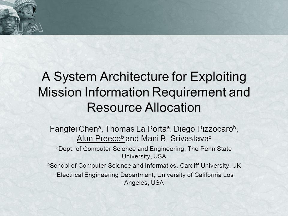 A System Architecture for Exploiting Mission Information Requirement and Resource Allocation Fangfei Chen a, Thomas La Porta a, Diego Pizzocaro b, Alu