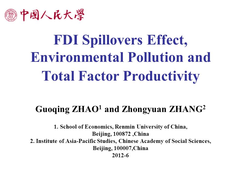 FDI Spillovers Effect, Environmental Pollution and Total Factor Productivity Guoqing ZHAO 1 and Zhongyuan ZHANG 2 1.