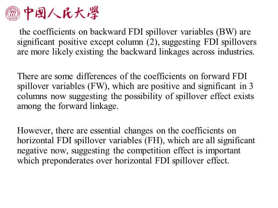 the coefficients on backward FDI spillover variables (BW) are significant positive except column (2), suggesting FDI spillovers are more likely existing the backward linkages across industries.