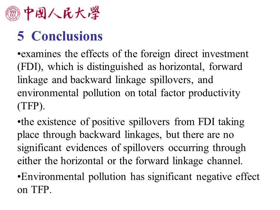 5 Conclusions examines the effects of the foreign direct investment (FDI), which is distinguished as horizontal, forward linkage and backward linkage spillovers, and environmental pollution on total factor productivity (TFP).