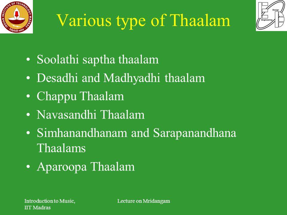 Various type of Thaalam Soolathi saptha thaalam Desadhi and Madhyadhi thaalam Chappu Thaalam Navasandhi Thaalam Simhanandhanam and Sarapanandhana Thaa